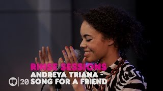 Andreya Triana - Song For A Friend — Rinse Sessions