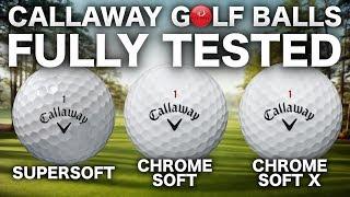 NEW CALLAWAY SUPERSOFT, CHROME SOFT & X GOLF BALLS TESTED