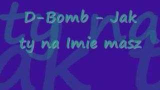 D-Bomb - jak ty na imie masz.
