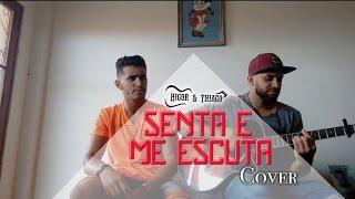 Senta e Me Escuta - Diogo e Hernani (Higor e Thiago cover)