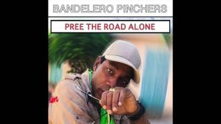 Bandelero Pinchers - Pree The Road Alone [Official Audio]