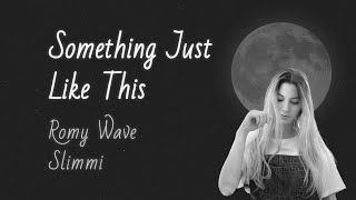 The Chainsmokers x Coldplay - Something Just Like This (Cover Romy Wave) [Slimmi Remix]