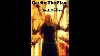 feat. Delora - Get On The Floor