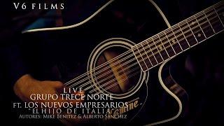 GRUPO TRECE NORTE ft. LOS NUEVOS EMPRESARIOS - EL HIJO DE ITALIA  Live 2016