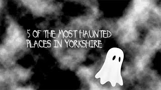 5 of the most haunted places in Yorkshire