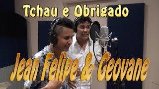 Tchau,Brigado! - Jean Felipe & Geovane