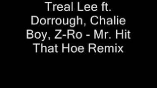 Treal Lee ft. Dorrough, Chalie Boy, Z-Ro - Mr. Hit That Hoe Remix (Dirty) [Dwnld Link]