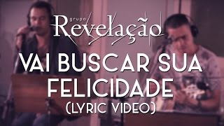 Grupo Revelação -  Vai Buscar Sua Felicidade (Lyric Video)