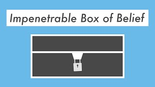 Impenetrable Box of Belief
