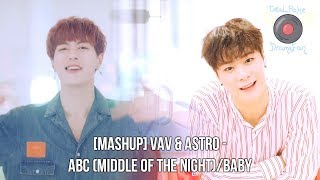 [MASHUP] VAV & ASTRO - ABC (Middle Of The Night)/Baby