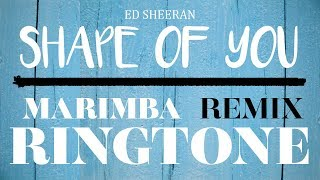 Ed Sheeran - Shape of You Full Marimba Remix