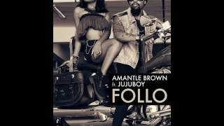 Amantle Brown - Follo (Explicit) ft. Jujuboy