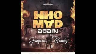 JAHYANAI X BAMBY - WHO MAD AGAIN  || OFFICIAL AUDIO ||