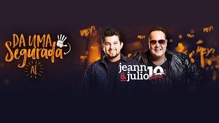 Dá Uma Segurada Aí - Jeann e Julio (Clipe Oficial) 2017
