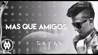 """Mas Que Amigos - Sayan (Prod By. Symon, J-Denik """"Los Subliminales"""")"""