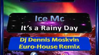 Ice Mc - It's a Rainy Day (Dj Dennis Moskvin Euro House Remix)