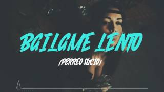 BAILAME LENTO - (PERREO SUCIO) - REMIX  - ZETA DJ