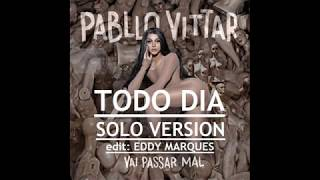 Todo Dia (SOLO VERSION Pabllo Vittar) (edit Eddy Marques) #REPOST