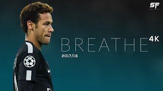 Neymar Jr ●Breathe 2017/18● Skills, Goals, Assists, Nutmegs - 4K
