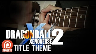 Dragon Ball Xenoverse 2 - Title Screen/Character Select Guitar Cover by 94Stones