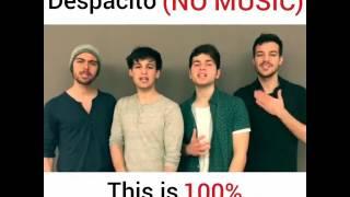 despacito  ( no music ) only human voice