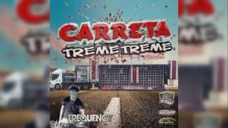 Carreta Treme Treme Evolution 2017 - Dj Frequency Mix