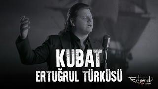 Kubat - Ertuğrul Türküsü (Ertuğrul 1890)
