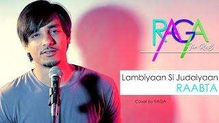 Lambiyaan Si Judaiyaan Song   Raabta   Arijit Singh   Cover By Raga