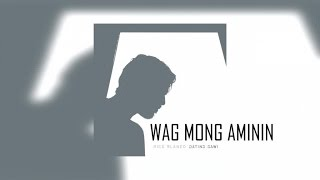 Rico Blanco - Wag Mong Aminin (Official Lyric Video)