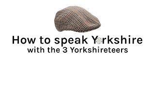 How to Speak Yorkshire - For Yorkshire Day