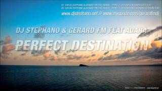 DJ STEPHANO & GERARD FM FEAT ADARA - PERFECT DESTINATION(RADIO EDIT)