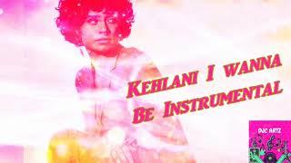 Kehlani I Wanna Be  Filtered Instrumental