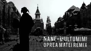 NANE - MULŢUMIM! (Oprea Matei Remix)