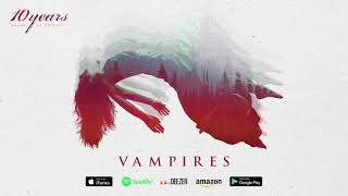 10 Years - Vampires - (how to live) AS GHOSTS
