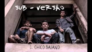 Sub - Versão - Chico Baiano (EP - RxRxRx)