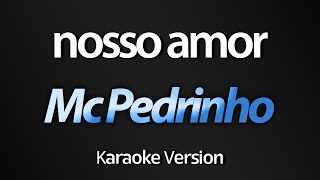 NOSSO AMOR (Karaoke Version) - Mc Pedrinho (com letra)