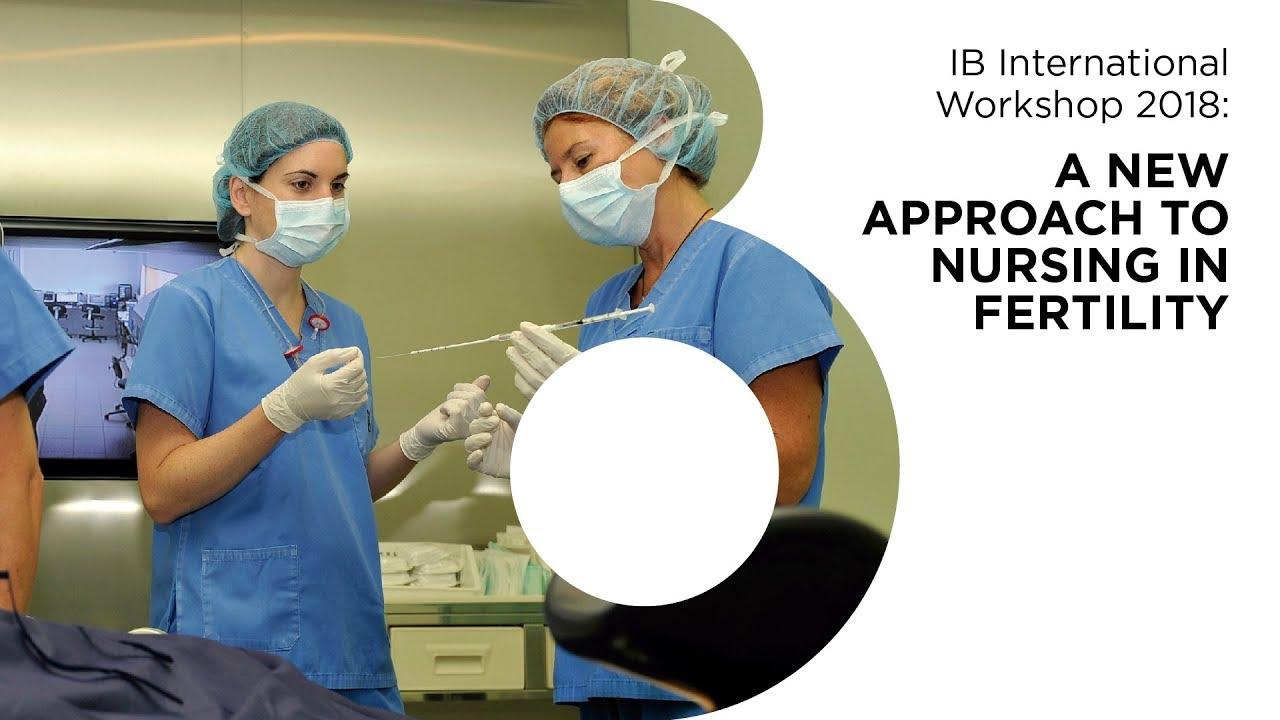 IB International Workshop 2018: A new approach to nursing in fertility