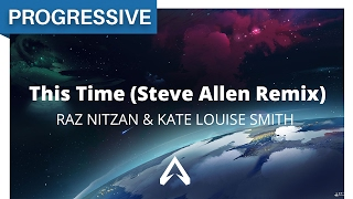 Raz Nitzan & Kate Louise Smith - This Time (Steve Allen Remix)