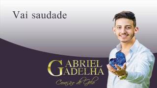 Gabriel Gadelha - Vai Saudade (Vídeo Oficial)