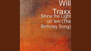 Shine the Light on 'em (The Birthday Song)