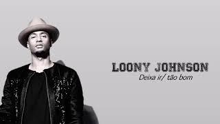 Loony Johnson-  Deixa ir/ tão bom (LETRA)