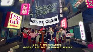 Griz & Big Gigantic - Good Times Roll (Ephwurd Remix)