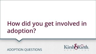 Adoption Questions: How did you get involved in adoption?