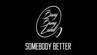 Bang Bang Land - Somebody Better