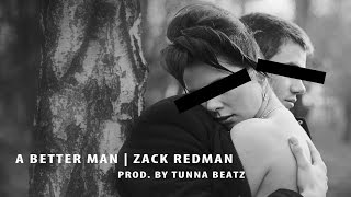 A Better Man | Original Song By Zack Redman Prod. By tunnA Beatz POST W.A.R.