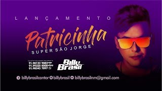 Billy Brasil - Patricinha Super São Jorge ( INÉDITA 2017 )