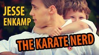 "WHAT'S A ""KARATE NERD""?? - Jesse Enkamp"