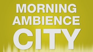 Morning Ambience City - SOUND EFFECT - Outside Morgens Atmosphere - SOUND
