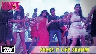 Shake It Like Shammi - Official Song - Hasee Toh Phasee - Sidharth Malhotra, Parineeti Chopra