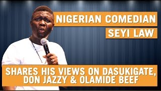 Nigerian Comedian Seyi Law Shares His Views On Dasukigate, Don Jazzy Olamide Beef